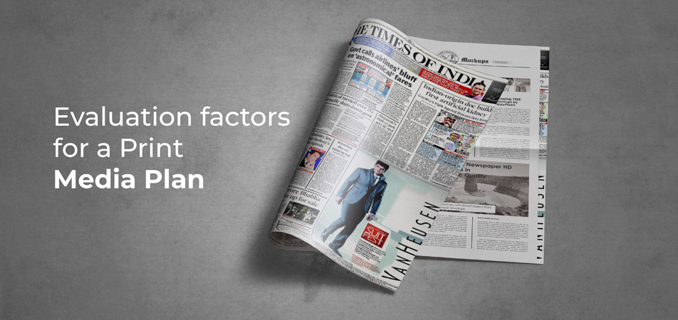 Evaluation factors for a Print Media Plan